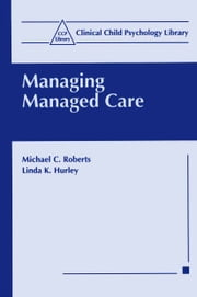 Managing Managed Care ebook by Michael Roberts,Linda K. Hurley