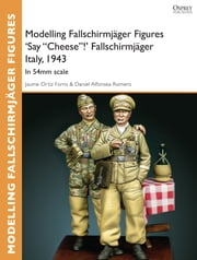 "Modelling Fallschirmjäger Figures 'Say ""Cheese""!' Fallschirmjäger Italy, 1943 - In 54mm scale ebook by Jaume Ortiz Forns,Daniel Alfonsea Romero"