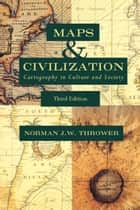 Maps and Civilization - Cartography in Culture and Society, Third Edition ebook by Norman J. W. Thrower