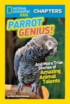 National Geographic Kids Chapters: Parrot Genius - And More True Stories of Amazing Animal Talents (NGK Chapters) ebook by Moira Rose Donohue