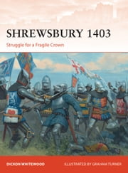 Shrewsbury 1403 - Struggle for a Fragile Crown ebook by Dickon Whitewood, Mr Graham Turner