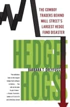 Hedge Hogs - The Cowboy Traders Behind Wall Street's Largest Hedge Fund Disaster ebook by Barbara T. Dreyfuss
