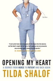 Opening My Heart - A Journey from Nurse to Patient and Back Again ebook by Tilda Shalof