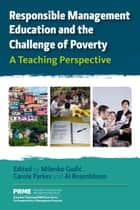 Responsible Management Education and the Challenge of Poverty - A Teaching Perspective ebook by Milenko Gudic, Carole Parkes