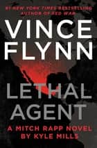 Lethal Agent E-bok by Vince Flynn, Kyle Mills