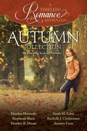 A Timeless Romance Anthology: Autumn Collection ebook by Heather Horrocks,Stephanie Black,Sarah M. Eden