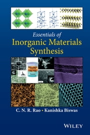 Essentials of Inorganic Materials Synthesis ebook by C. N. R. Rao,Kanishka Biswas