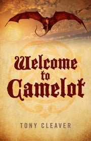 Welcome to Camelot ebook by Tony Cleaver