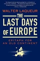 The Last Days of Europe - Epitaph for an Old Continent ebook by Walter Laqueur