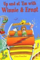 Up and at 'Em with Winnie & Ernst eBook by Gina Freschet