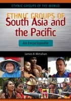 Ethnic Groups of South Asia and the Pacific: An Encyclopedia ebook by James B. Minahan