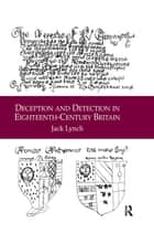 Deception and Detection in Eighteenth-Century Britain ebook by Jack Lynch
