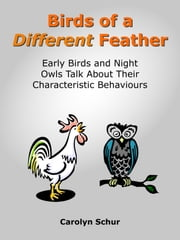 Birds of a Different Feather - Early Birds and Night Owls Talk About Their Characteristic Behaviours ebook by Carolyn Schur