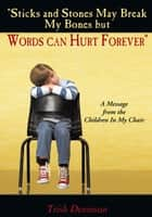 """Sticks and Stones May Break My Bones but Words can Hurt Forever"" ebook by Trish Dennison"