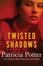 Twisted Shadows ebook by Patricia Potter