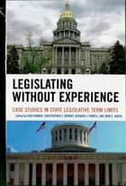 Legislating Without Experience ebook by John C. Green,Rick Farmer,Richard J. Powell,Christopher Z. Mooney, University of Illinois