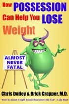 How Possession Can Help You Lose Weight ebook by Chris Dolley