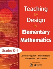 Teaching by Design in Elementary Mathematics, Grades K–1 ebook by Jennifer Stepanek,Melinda Leong,Linda Griffin,Lisa Lavelle