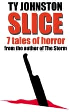 Slice: Seven Tales of Horror ebook by Ty Johnston