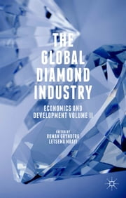 The Global Diamond Industry - Economics and Development Volume II ebook by Roman Grynberg,Dr Letsema Mbayi