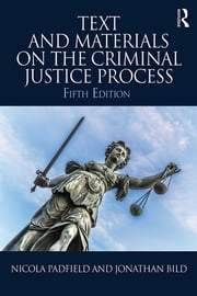 Text and Materials on the Criminal Justice Process ebook by Nicola Padfield,Jonathan Bild
