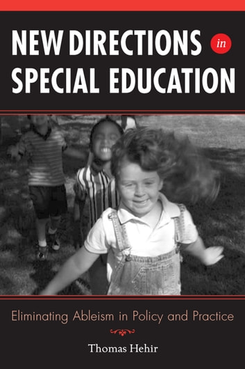New Directions in Special Education - Eliminating Ableism in Policy and Practice ebook by Thomas Hehir
