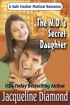 The M.D.'s Secret Daughter ebook by Jacqueline Diamond
