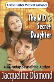 The M.D.'s Secret Daughter, A Safe Harbor Medical Romance ebook by Jacqueline Diamond