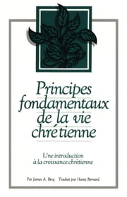 Principes Fondamentaux de la vie Chretienne ebook by Jim Berg,Hans Bernard