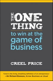 The One Thing to Win at the Game of Business - Master the Art of Decisionship -- The Key to Making Better, Faster Decisions ebook by Creel Price