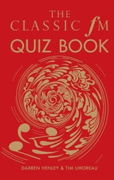 The Classic FM Quiz Book ebook by Darren Henley,Tim Lihoreau