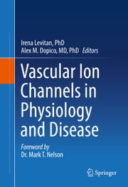 Vascular Ion Channels in Physiology and Disease ebook by Irena Levitan, PhD,Alex M. Dopico, MD, PhD