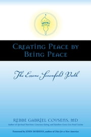 Creating Peace by Being Peace - The Essene Sevenfold Path ebook by Gabriel Cousens, M.D.