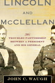 Lincoln and McClellan - The Troubled Partnership between a President and His General ebook by John C. Waugh