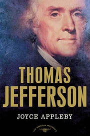 Thomas Jefferson - The American Presidents Series: The 3rd President, 1801-1809 ebook by Joyce Appleby,Arthur M. Schlesinger