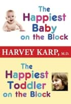 The Happiest Baby on the Block and The Happiest Toddler on the Block 2-Book Bundle ebook by Harvey Karp, M.D.