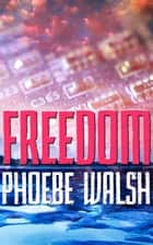 Freedom ebook by Phoebe Walsh