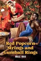 Red Popcorn Strings and Gumball Rings ebook by Nell Iris