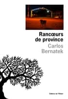 Rancoeurs de province ebook by Carlos Bernatek
