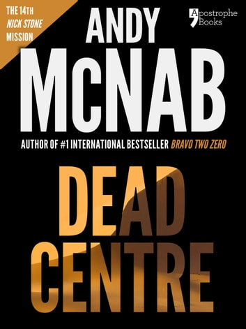 Dead Centre (Nick Stone Book 14): Andy McNab's best-selling series of Nick Stone thrillers - now available in the US, with bonus material ebook by Andy McNab