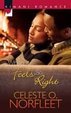 When It Feels So Right ebook by Celeste O. Norfleet