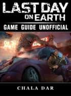 Last Day on Earth Survival Game Guide Unofficial ebook by Chala Dar