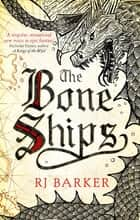 The Bone Ships - Winner of the Holdstock Award for Best Fantasy Novel ebook by RJ Barker