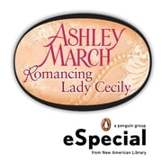 Romancing Lady Cecily ebook by Ashley March
