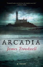 Arcadia - A Novel ebook by James Treadwell