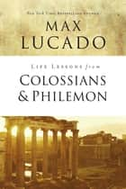 Life Lessons from Colossians and Philemon - The Difference Christ Makes ebook by Max Lucado