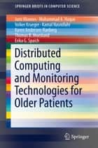Distributed Computing and Monitoring Technologies for Older Patients ebook by Juris Klonovs,Mohammad A. Haque,Volker Krueger,Kamal Nasrollahi,Karen Andersen-Ranberg,Thomas B. Moeslund,Erika G. Spaich