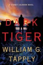 Dark Tiger ebook by William G. Tapply