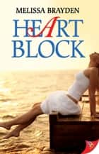 Heart Block ebook by Melissa Brayden