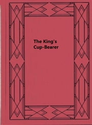 The King's Cup-Bearer ebook by O. F. Walton
